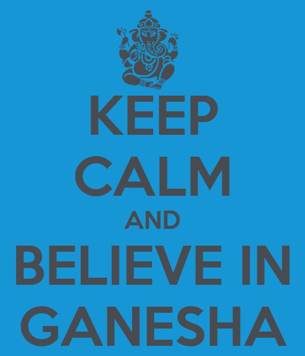 KEEP CALM AND BELIEVE IN GANESHA