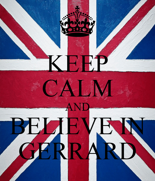 KEEP CALM AND BELIEVE IN GERRARD