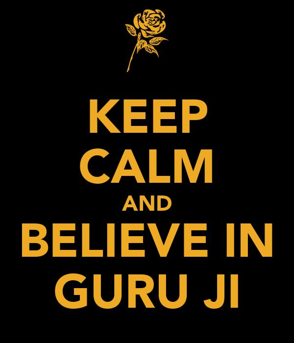 KEEP CALM AND BELIEVE IN GURU JI