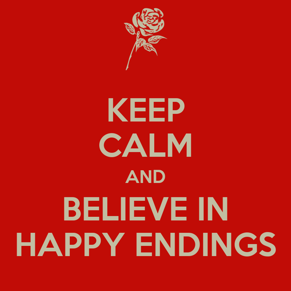 KEEP CALM AND BELIEVE IN HAPPY ENDINGS