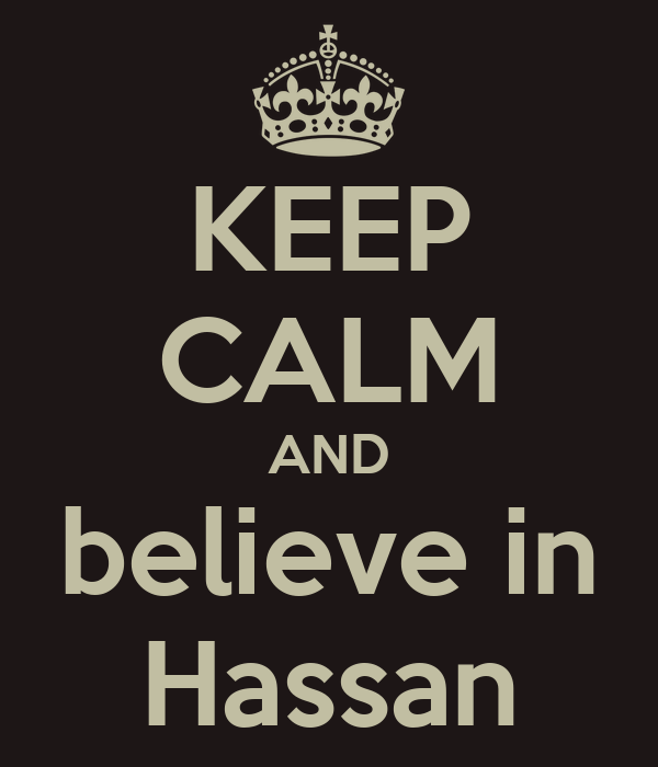 KEEP CALM AND believe in Hassan