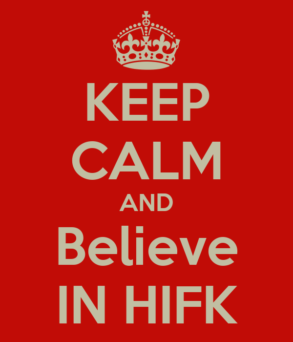 KEEP CALM AND Believe IN HIFK