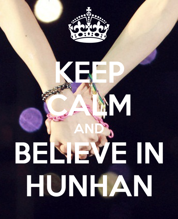 KEEP CALM AND BELIEVE IN HUNHAN