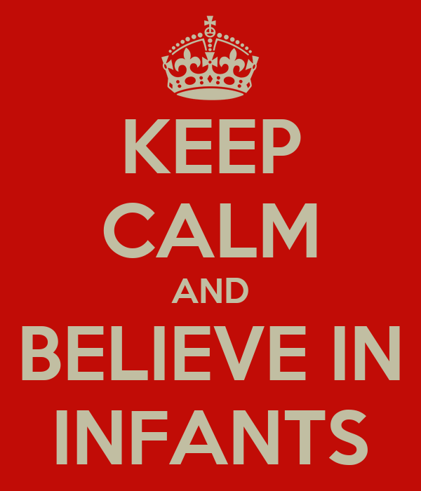 KEEP CALM AND BELIEVE IN INFANTS