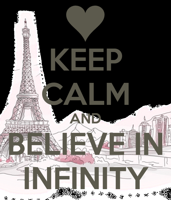 KEEP CALM AND BELIEVE IN INFINITY