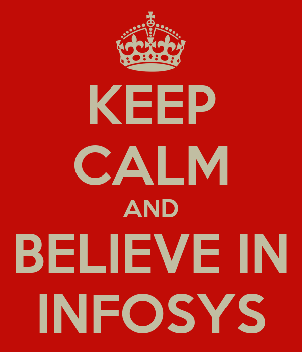 KEEP CALM AND BELIEVE IN INFOSYS