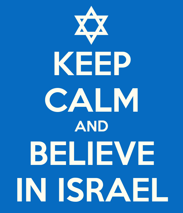 KEEP CALM AND BELIEVE IN ISRAEL