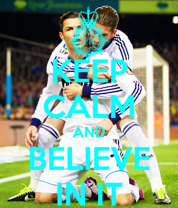 KEEP CALM AND BELIEVE IN IT