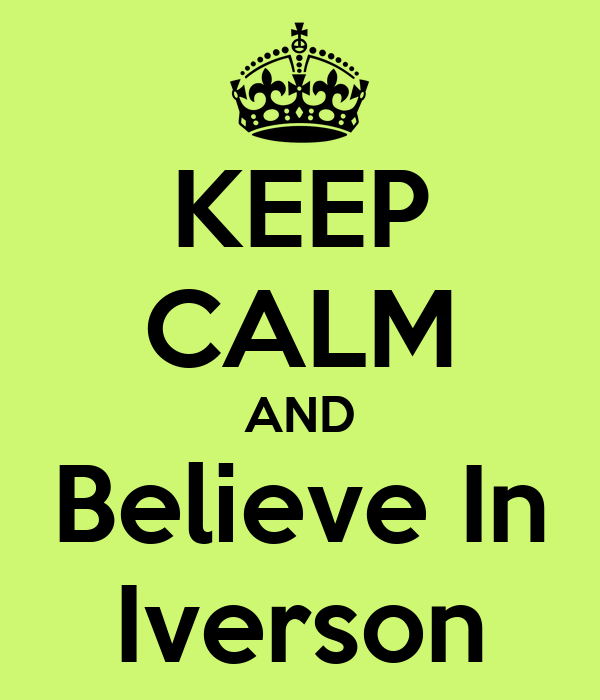 KEEP CALM AND Believe In Iverson