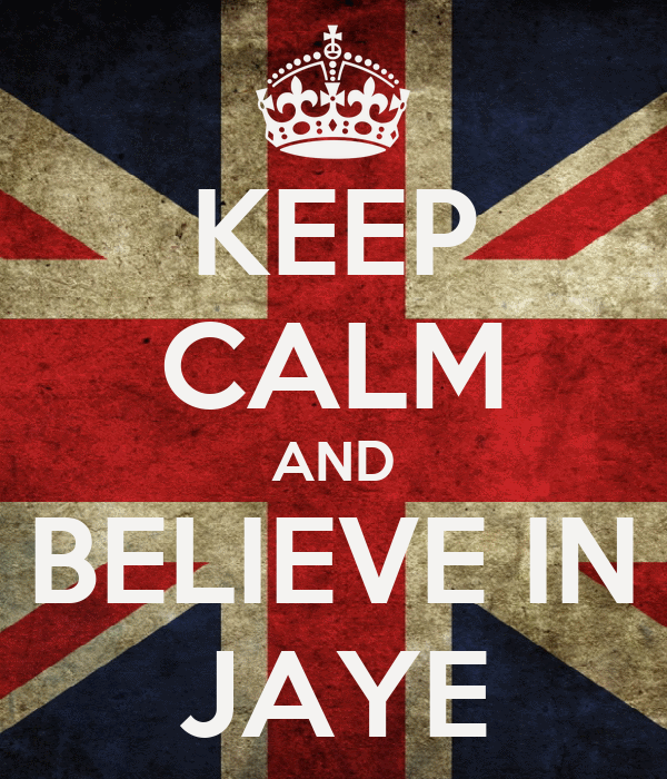 KEEP CALM AND BELIEVE IN JAYE