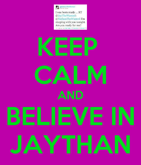 KEEP  CALM AND BELIEVE IN JAYTHAN