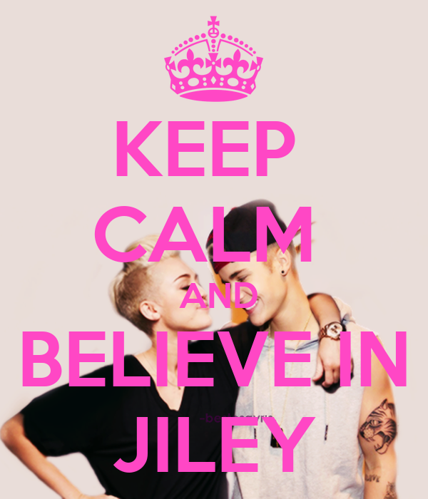 KEEP  CALM   AND BELIEVE IN JILEY