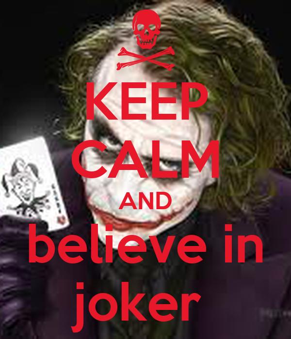 KEEP CALM AND believe in joker