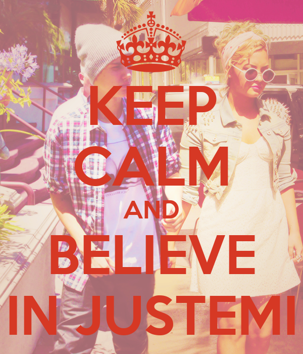 KEEP CALM AND BELIEVE IN JUSTEMI
