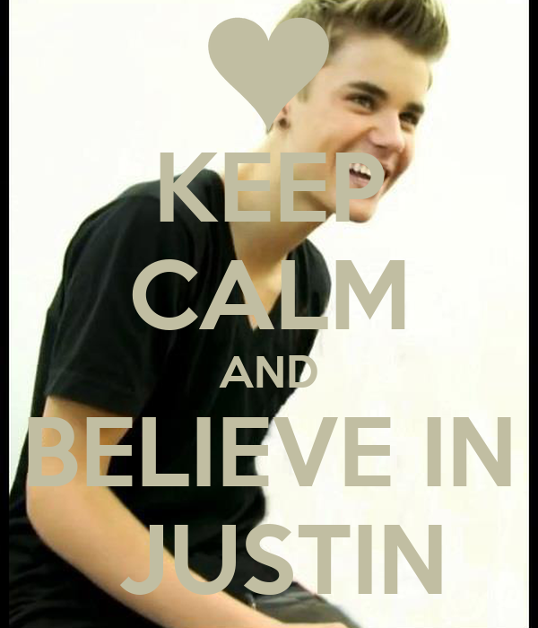KEEP CALM AND BELIEVE IN  JUSTIN