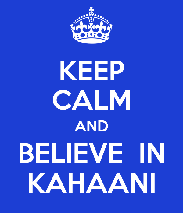 KEEP CALM AND BELIEVE  IN KAHAANI