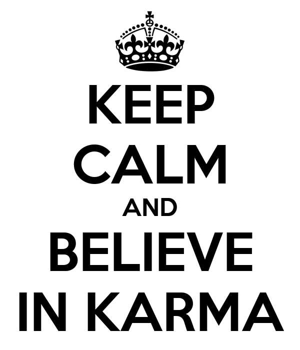 KEEP CALM AND BELIEVE IN KARMA