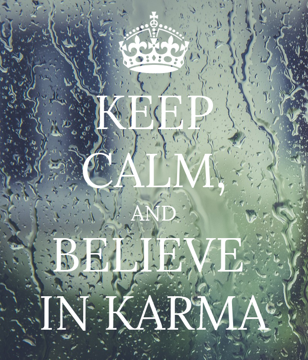 KEEP CALM, AND BELIEVE  IN KARMA