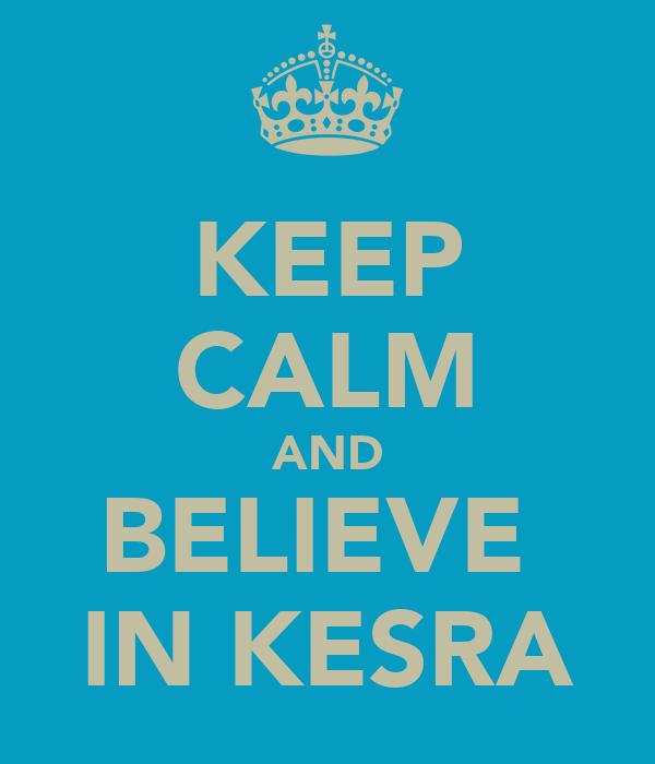 KEEP CALM AND BELIEVE  IN KESRA