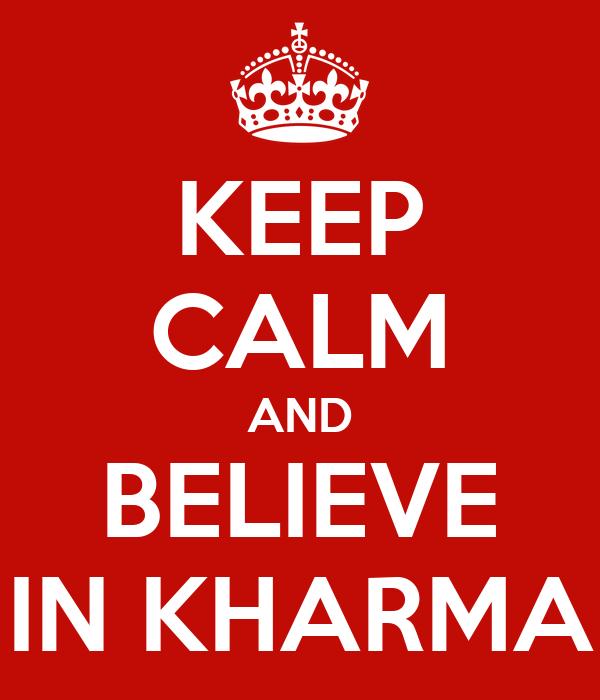 KEEP CALM AND BELIEVE IN KHARMA