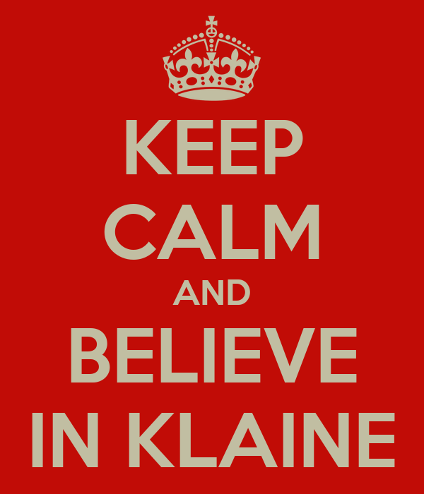 KEEP CALM AND BELIEVE IN KLAINE