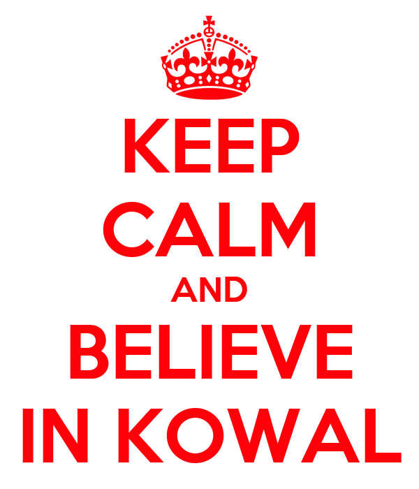 KEEP CALM AND BELIEVE IN KOWAL