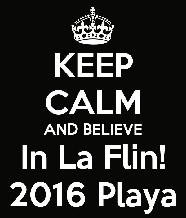 KEEP CALM AND BELIEVE In La Flin! 2016 Playa