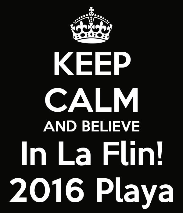 KEEP CALM AND BELIEVE In La Flin! 2016 Playa
