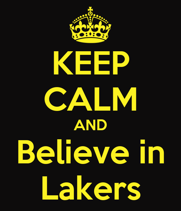 KEEP CALM AND Believe in Lakers