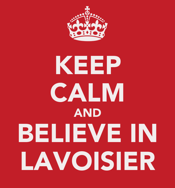 KEEP CALM AND BELIEVE IN LAVOISIER