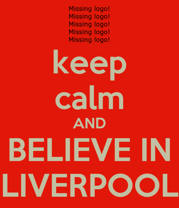 keep calm AND BELIEVE IN LIVERPOOL