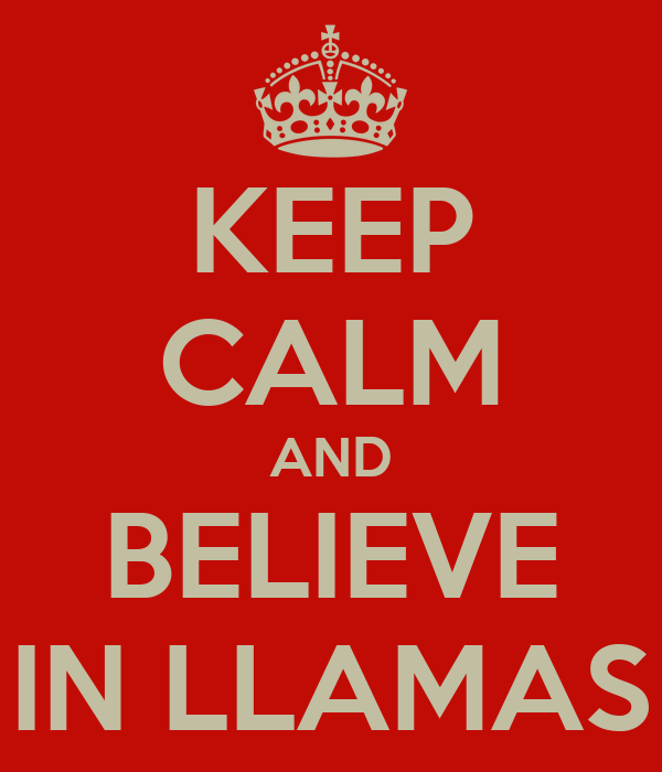 KEEP CALM AND BELIEVE IN LLAMAS