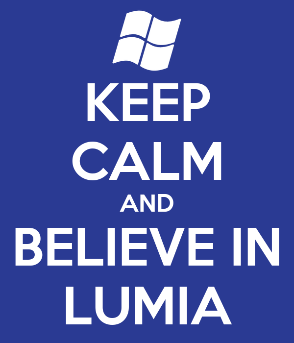 KEEP CALM AND BELIEVE IN LUMIA