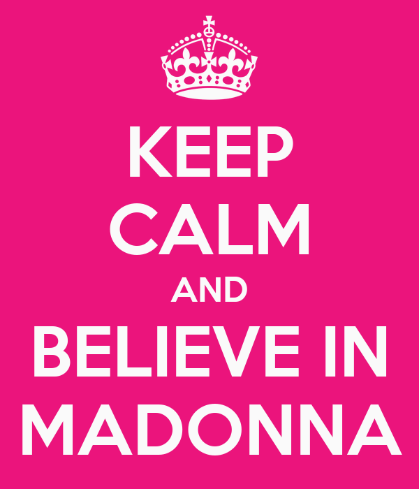 KEEP CALM AND BELIEVE IN MADONNA
