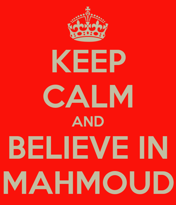 KEEP CALM AND BELIEVE IN MAHMOUD