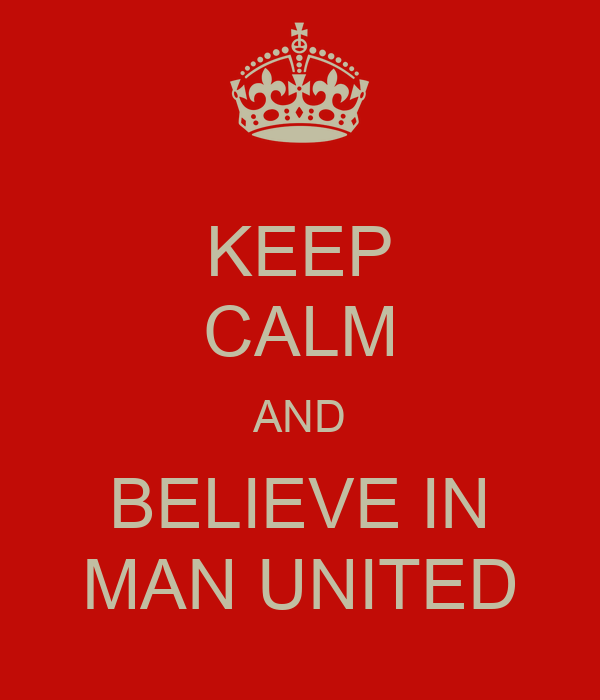KEEP CALM AND BELIEVE IN MAN UNITED