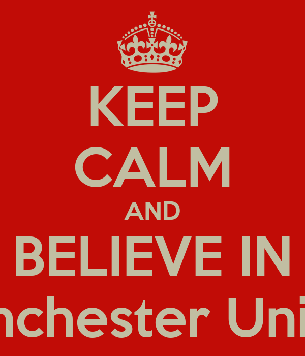KEEP CALM AND BELIEVE IN Manchester United