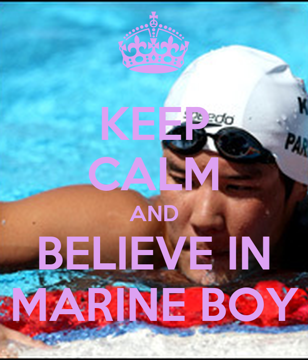 KEEP CALM AND BELIEVE IN MARINE BOY