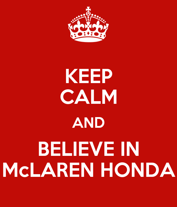 KEEP CALM AND BELIEVE IN McLAREN HONDA