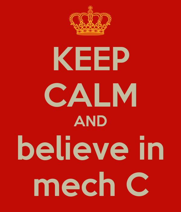 KEEP CALM AND believe in mech C