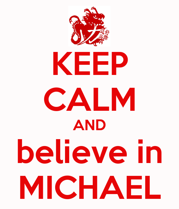 KEEP CALM AND believe in MICHAEL
