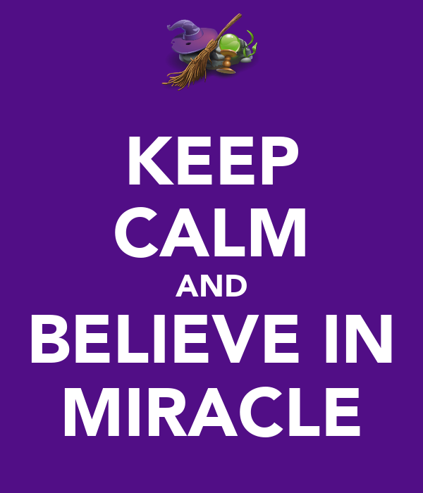 KEEP CALM AND BELIEVE IN MIRACLE