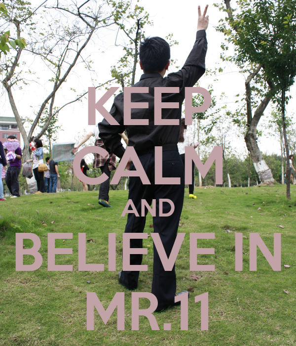 KEEP CALM AND BELIEVE IN MR.11