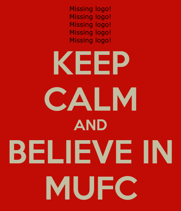 KEEP CALM AND BELIEVE IN MUFC