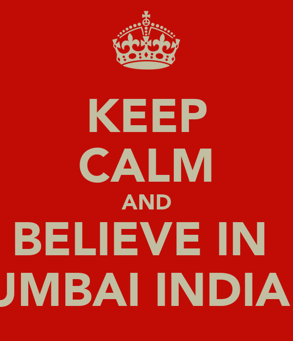 KEEP CALM AND BELIEVE IN  MUMBAI INDIANS