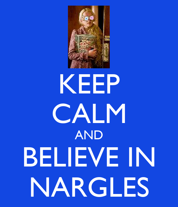KEEP CALM AND BELIEVE IN NARGLES