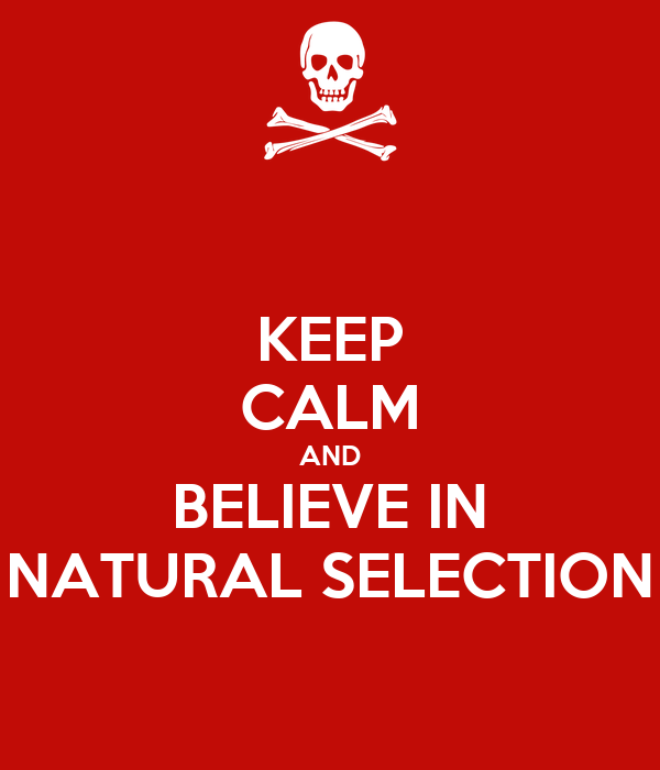 KEEP CALM AND BELIEVE IN NATURAL SELECTION