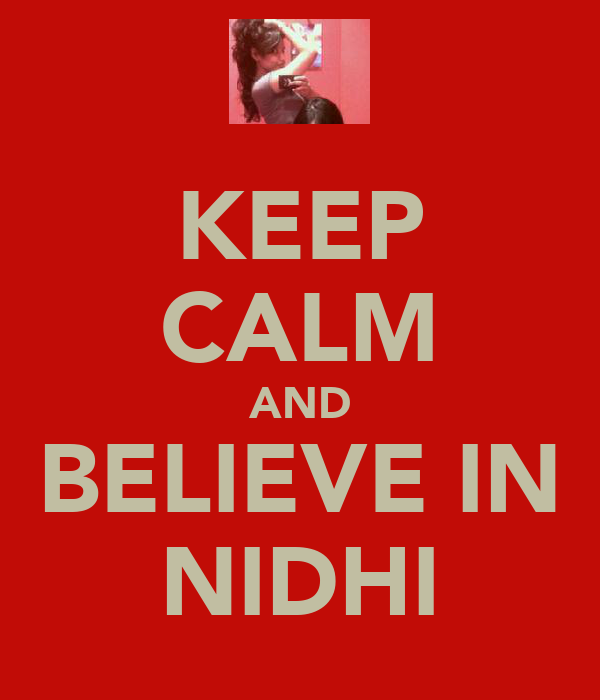 KEEP CALM AND BELIEVE IN NIDHI
