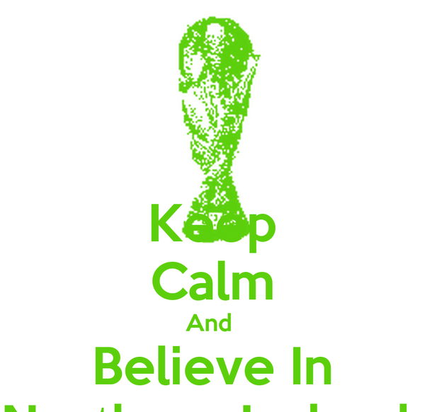 Keep  Calm And  Believe In Northern Ireland
