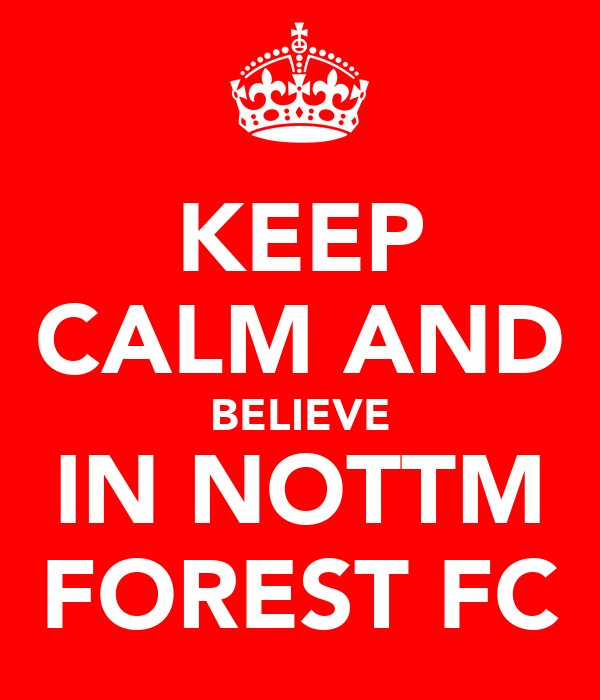 KEEP CALM AND BELIEVE IN NOTTM FOREST FC